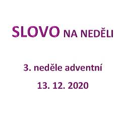SLOVO NA NEDĚLI 13. 12. 2020