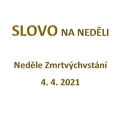 SLOVO NA NEDĚLI 4. 4. 2021