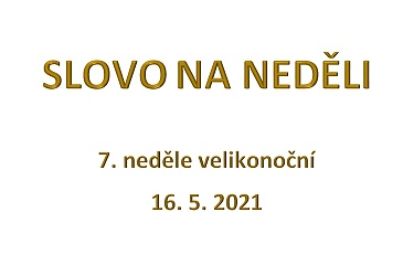 SLOVO NA NEDĚLI 16. 5. 2021